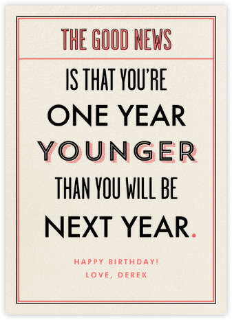 You're a Year Younger than Next Year - Derek Blasberg - Birthday Cards