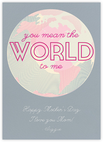 You Mean the World to Me - Pacific - Paperless Post - Mother's Day Cards