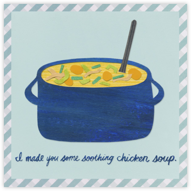 Chicken Soup - Paperless Post - Get well cards