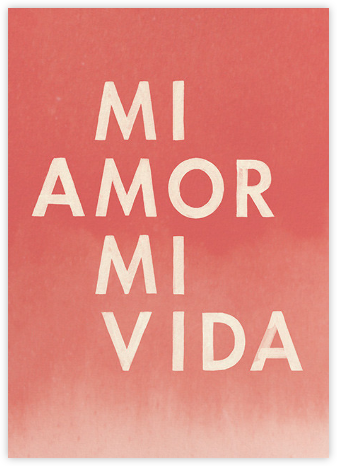 Mi Amor, Mi Vida - Paperless Post - Love Cards