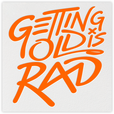 Getting Old is Rad - Orange - Paperless Post - Birthday Cards