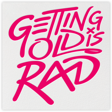 Getting Old is Rad - Magenta - Paperless Post -