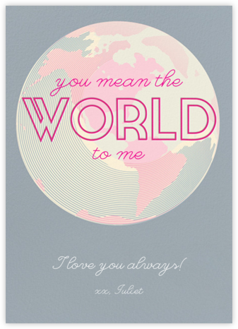 You Mean the World to Me - Pacific - Paperless Post - Valentine's Day Cards