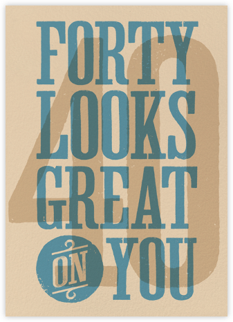40 Looks Great On You - Paperless Post - Birthday Cards for Him